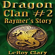 Raymer's Story: Dragon Clan, Book 2 Audiobook by LeRoy Clary Narrated by C.J. McAllister