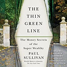 The Thin Green Line: The Money Secrets of the Super Wealthy (       UNABRIDGED) by Paul Sullivan, Paul Sullivan - introduction Narrated by George Newbern