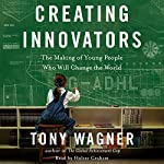 Creating Innovators: The Making of Young People Who Will Change the World | Tony Wagner