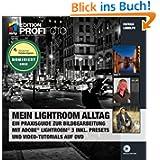 Mein Lightroom Alltag - Edition ProfiFoto: Ein Praxisguide zur Bildbearbeitung mit Adobe Lightroom 3 inkl. Presets...