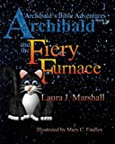 img - for Archibald and the Fiery Furnace (Archibald's Bible Adventures, Book 1) book / textbook / text book