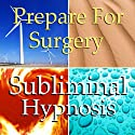 Prepare for Surgery Subliminal Affirmations: Relaxation, Peace, Anxiety, Solfeggio Tones, Binaural Beats, Self Help Meditation  by Subliminal Hypnosis Narrated by Joel Thielke