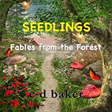 Seedlings: Fables from the Forest (       UNABRIDGED) by C. D. Baker Narrated by Brittany Pressley