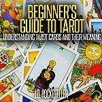 Beginner's Guide to Tarot: Understanding Tarot Cards and Their Meaning | J.D. Rockefeller