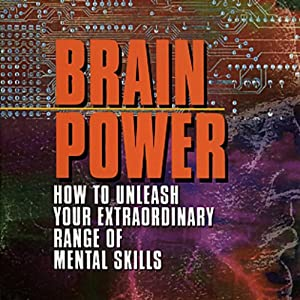 Brain Power: How to Unleash Your Extraordinary Range of Mental Skills | [Tony Buzan]