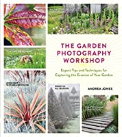 Garden photography workshop : expert tips and techniques for capturing the essence of your ... garden