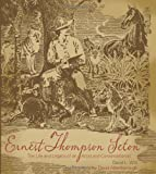 Ernest Thompson Seton: The Life and Legacy of an Artist and Conservationist (1423603915) by Witt, David