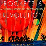Rockets and Revolution: A Cultural History of Early Spaceflight | [Michael G. Smith]