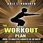 The Home Workout Plan: How to Master Squats in 30 Days Hörbuch von Dale L. Roberts Gesprochen von: Marcus Schweiz