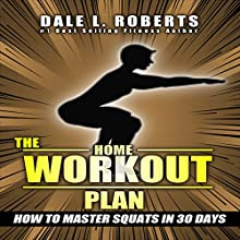 The Home Workout Plan: How to Master Squats in 30 Days | Livre audio Auteur(s) : Dale L. Roberts Narrateur(s) : Marcus Schweiz