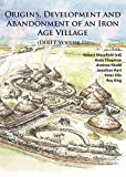 Origins, Development and Abandonment of an Iron Age Village: Further Archaeological Investigations for the Daventry International Rail Freight ... Northamptonshire 1993-2013 (DIRFT Volume II)
