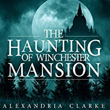 The Haunting of Winchester Mansion: Book 1 Audiobook by Alexandria Clarke Narrated by Tia Rider Sorensen