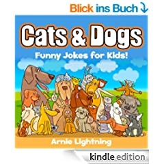 Cats & Dogs! (Cute Illustrations - Early & Beginner Readers): Funny Jokes for Kids About Cats & Dogs (Funny Animal Jokes eBook for Children) (English Edition)