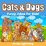 Cats and Dogs! (Cute Illustrations - Early and Beginner Readers): Funny Jokes for Kids About Cats and Dogs (Funny Animal Jokes eBook for Children)