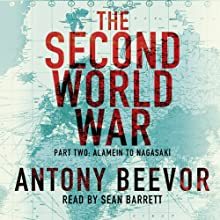 The Second World War, Part Two: Alamein to Nagasaki (       UNABRIDGED) by Antony Beevor Narrated by Sean Barrett