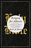 Image of Religion for Atheists: A Non-believer's Guide to the Uses of Religion