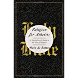 Religion for Atheists: A Non-believer's Guide to the Uses of Religion ~ Alain de Botton