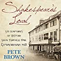 Shakespeare's Local: Six Centuries of History, One Pub (       UNABRIDGED) by Pete Brown Narrated by Cameron Stewart