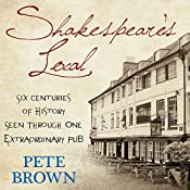 Shakespeare's Local: Six Centuries of History, One Pub   [Pete Brown]