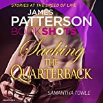 Sacking the Quarterback: BookShots | James Patterson,Samantha Towle