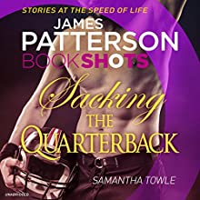 Sacking the Quarterback: BookShots Audiobook by James Patterson, Samantha Towle Narrated by Brittany Presley