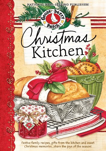 Christmas Kitchen Cookbook: Festive family recipes, gifts from the kitchen and sweet Christmas memories…share the joy of the season! (Seasonal Cookbook Collection) by Gooseberry Patch