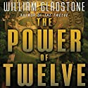 The Power of Twelve Audiobook by William Gladstone Narrated by William Gladstone