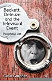 Beckett, Deleuze and the Televisual Event: Peephole Art [Hardcover] [2012] Colin Gardner