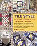 Marion Elliot Tile Style Painting & Decorating Your Own Designs: Creative Ideas for Personalizing Tiles to Fit Any Theme, Around the Home, with 30 Step-by-step Projects Shown in 300 Inspirational Photographs