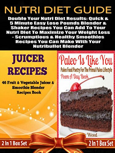 Nutri Diet Guide: Double Your Nutri Diet Results: Quick & 5 Minute Easy Lose Pounds Blender & Shaker Recipes You Can Add To Your Nutri Diet To Maximize Your Weight Loss - 4 In 1 Box Set: 4 In 1 Box by Juliana Baldec