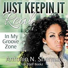 Just Keepin It Real: In My Groove Zone Audiobook by Antonio Sherman Narrated by Alanna Williams