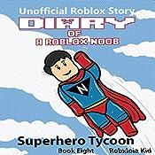 Diary of a Roblox Noob: Superhero Tycoon: Roblox Noob Diaries, Book 8 | Robloxia Kid