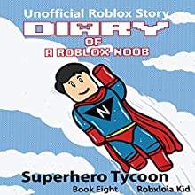 Diary of a Roblox Noob: Superhero Tycoon: Roblox Noob Diaries, Book 8 Audiobook by Robloxia Kid Narrated by Tommy Jay