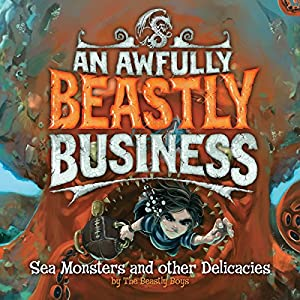 Sea Monsters and Other Delicacies: An Awfully Beastly Business, Book 2 | [David Sinden, Matthew Morgan, Guy Macdonald]
