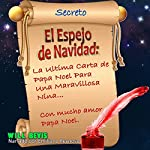 El Espejo de Navidad: La Ultima Carta de Papa Noel Para Una Maravillosa Nina - Spanish Edition: [The Christmas Mirror: The Last Letter from Santa Claus for a Wonderful Girl] | Will Bevis