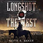 Longshot into the West: A Hidden Part of the Civil War Affects lives, Property, & Nation's futures Hörbuch von Keith R. Baker Gesprochen von: A.W. Miller