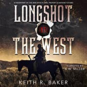 Longshot into the West: A Hidden Part of the Civil War Affects lives, Property, & Nation's futures | Keith R. Baker
