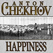 Happiness (       UNABRIDGED) by Anton Chekhov Narrated by Dave Courvoisier