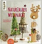 NaturZauberWeihnacht: Dekoratives aus...