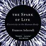 The Spark of Life: Electricity in the Human Body | Frances Ashcroft