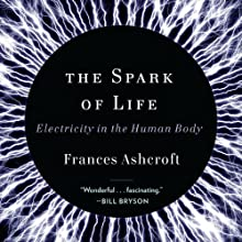 The Spark of Life: Electricity in the Human Body (       UNABRIDGED) by Frances Ashcroft Narrated by Jenna Berk