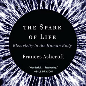 The Spark of Life: Electricity in the Human Body | [Frances Ashcroft]