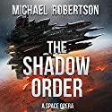 The Shadow Order: A Space Opera Audiobook by Michael Robertson Narrated by Brian Dullaghan