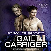 Poison or Protect: A Delightfully Deadly Novella   [Gail Carriger]
