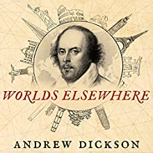 Worlds Elsewhere: Journeys Around Shakespeare's Globe Audiobook by Andrew Dickson Narrated by Andrew Dickson