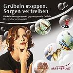 Grübeln stoppen, Sorgen vertreiben | Christina Wiesemann