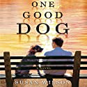 One Good Dog (       UNABRIDGED) by Susan Wilson Narrated by Fred Berman, Christina Delaine