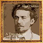 A Tragic Actor and Other Stories   Anton Chekhov