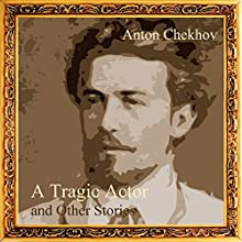 A Tragic Actor and Other Stories (       UNABRIDGED) by Anton Chekhov Narrated by Max Bollinger