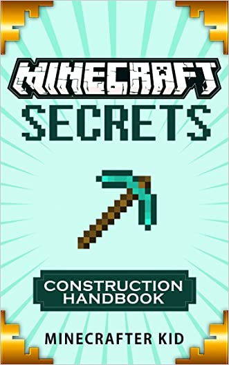 MINECRAFT: Construction Handbook Edition: Creative Step-By-Step House, Tower, and Furniture Creations (Unofficial Minecraft Secrets Guide for Kids) (Ultimate Minecraft Secrets Handbooks)